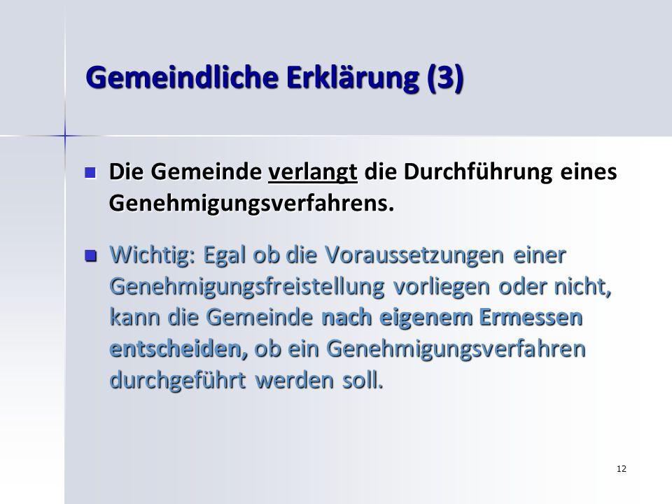 12 Gemeindliche Erklärung (3) Die Gemeinde verlangt die Durchführung eines Genehmigungsverfahrens. Die Gemeinde verlangt die Durchführung eines Genehm