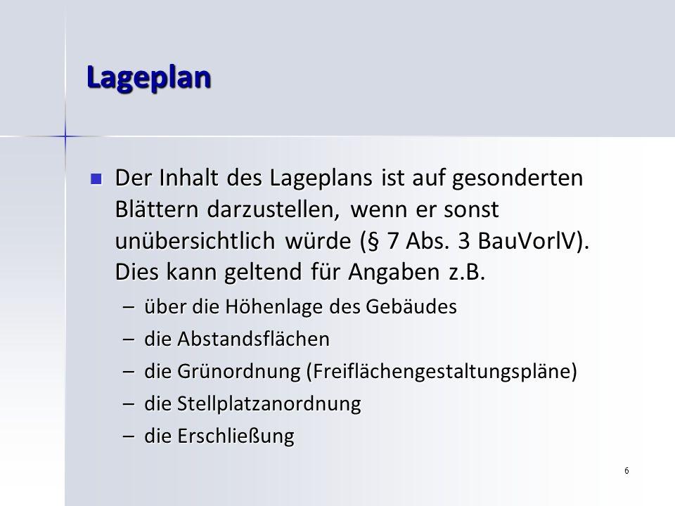 6 Lageplan Der Inhalt des Lageplans ist auf gesonderten Blättern darzustellen, wenn er sonst unübersichtlich würde (§ 7 Abs. 3 BauVorlV). Dies kann ge