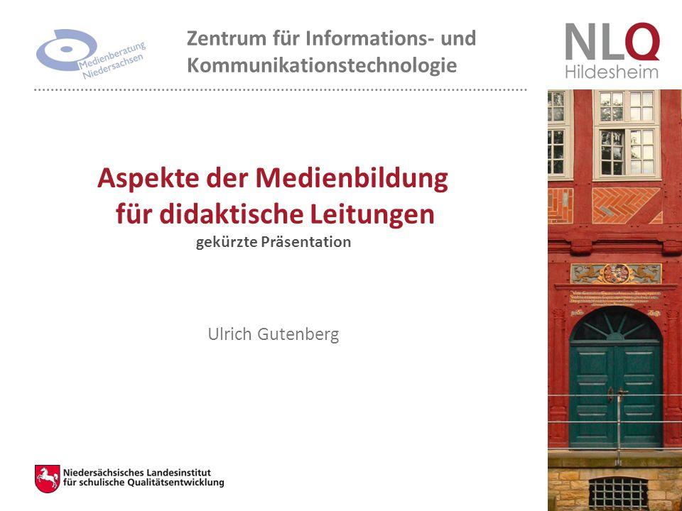 Ulrich Gutenberg Aspekte der Medienbildung für didaktische Leitungen gekürzte Präsentation Zentrum für Informations- und Kommunikationstechnologie