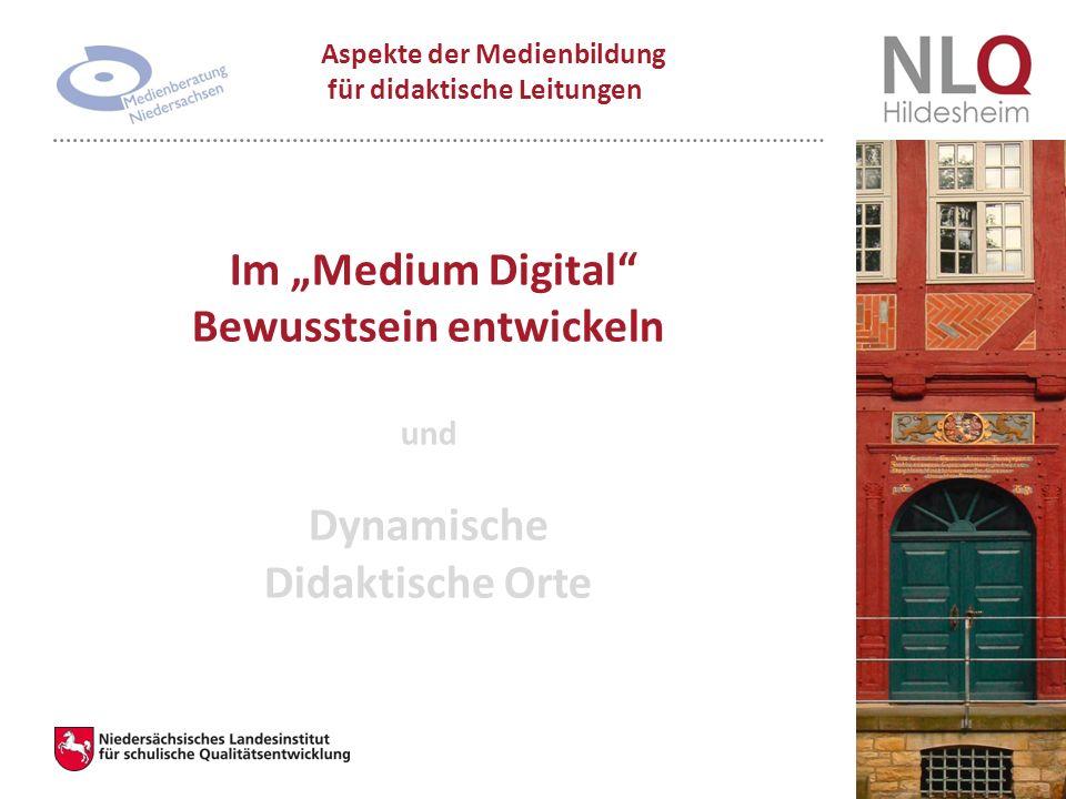 """Im """"Medium Digital Bewusstsein entwickeln und Dynamische Didaktische Orte Aspekte der Medienbildung für didaktische Leitungen"""