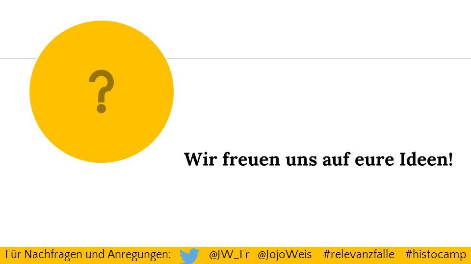 Wir freuen uns auf eure Ideen! Für Nachfragen und Anregungen: @JW_Fr @JojoWeis #relevanzfalle #histocamp