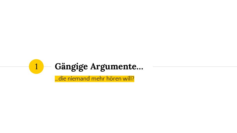 Gängige Argumente… …die niemand mehr hören will? 1