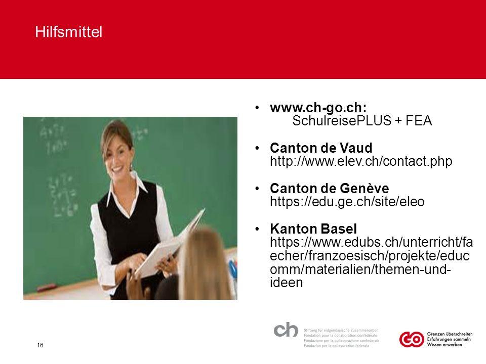 Hilfsmittel 16 www.ch-go.ch: SchulreisePLUS + FEA Canton de Vaud http://www.elev.ch/contact.php Canton de Genève https://edu.ge.ch/site/eleo Kanton Basel https://www.edubs.ch/unterricht/fa echer/franzoesisch/projekte/educ omm/materialien/themen-und- ideen