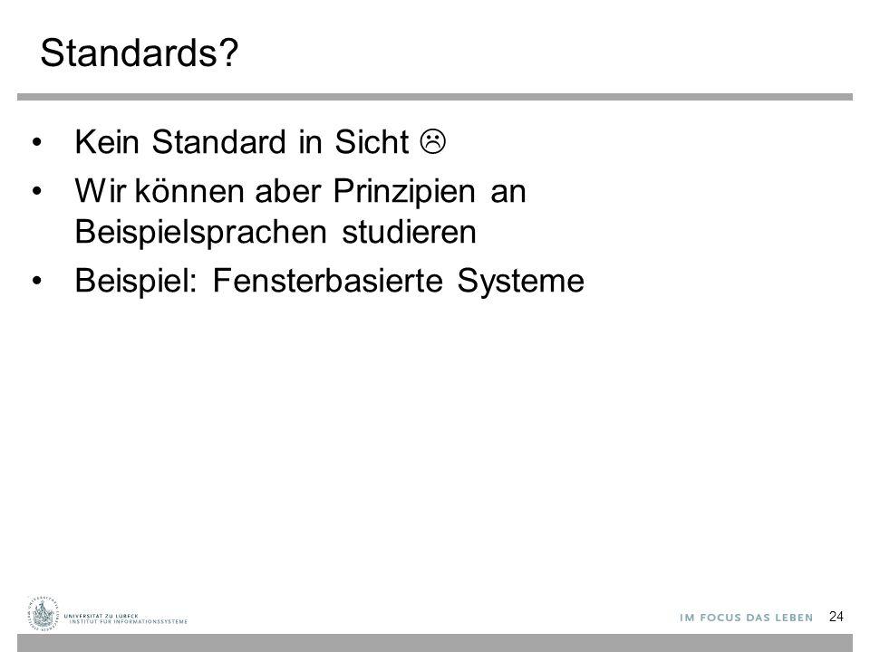 Standards? Kein Standard in Sicht  Wir können aber Prinzipien an Beispielsprachen studieren Beispiel: Fensterbasierte Systeme 24