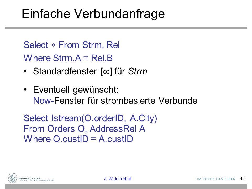 45 Einfache Verbundanfrage Select  From Strm, Rel Where Strm.A = Rel.B Standardfenster [  ] für Strm Eventuell gewünscht: Now-Fenster für strombasie