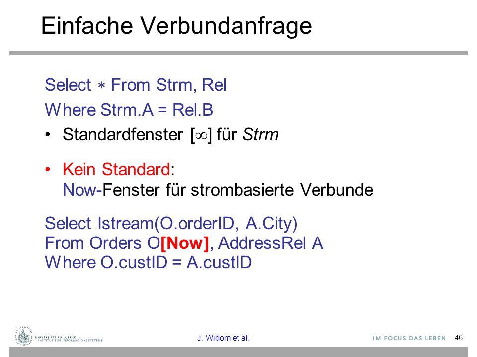 46 Einfache Verbundanfrage Select  From Strm, Rel Where Strm.A = Rel.B Standardfenster [  ] für Strm Kein Standard: Now-Fenster für strombasierte Ve