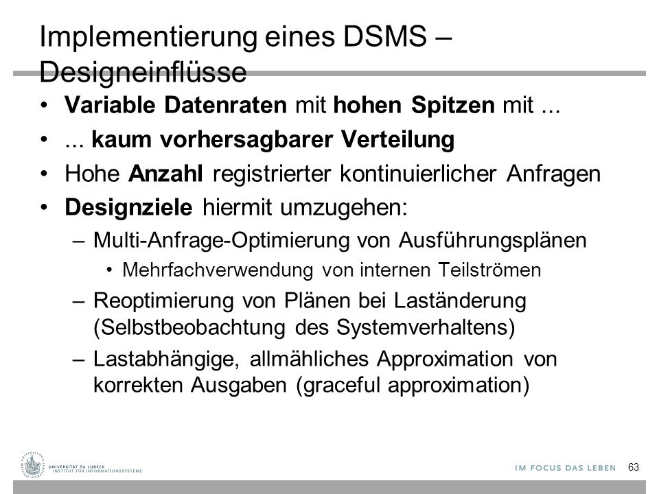 Implementierung eines DSMS – Designeinflüsse Variable Datenraten mit hohen Spitzen mit...... kaum vorhersagbarer Verteilung Hohe Anzahl registrierter