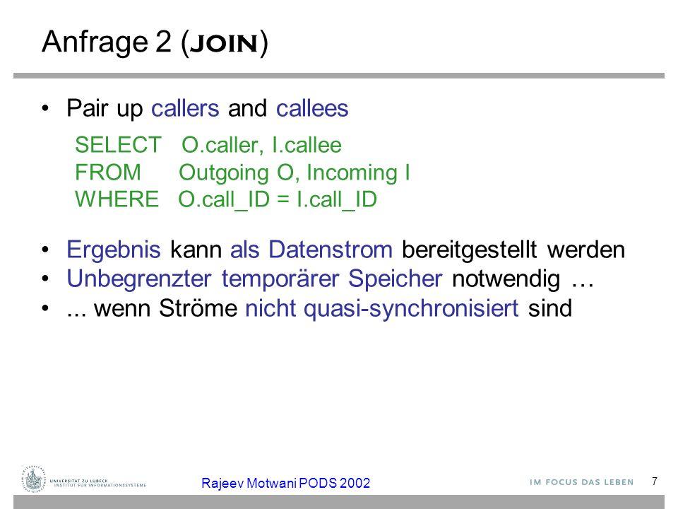 8 Anfrage 3 ( Gruppierung und Aggregation ) Total connection time for each caller SELECT O1.caller, sum(O2.time – O1.time) FROM Outgoing O1, Outgoing O2 WHERE (O1.call_ID = O2.call_ID AND O1.event = start AND O2.event = end) GROUP BY O1.caller Ergebnis kann nicht als Strom (ohne Überschreibung) dargestellt werden –Ausgabeaktualisierung.