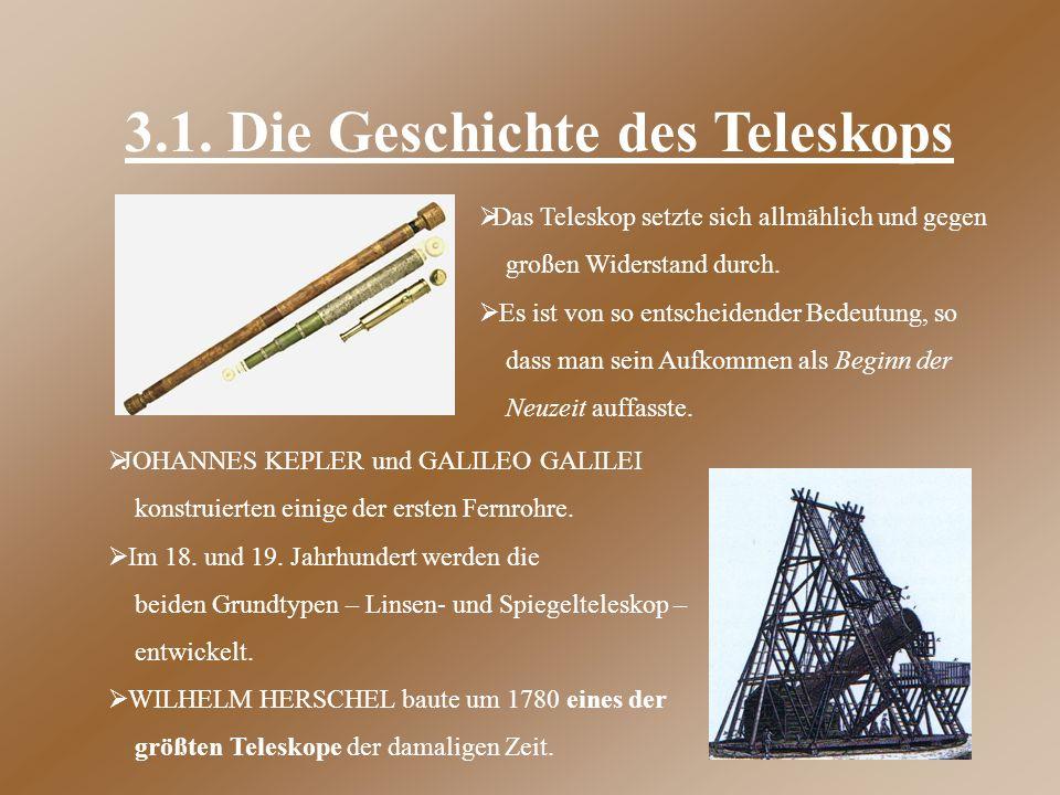 3.1. Die Geschichte des Teleskops  JOHANNES KEPLER und GALILEO GALILEI konstruierten einige der ersten Fernrohre.  Im 18. und 19. Jahrhundert werden