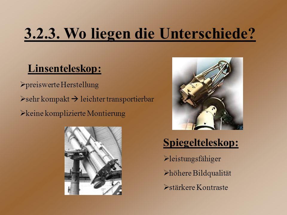 3.2.3. Wo liegen die Unterschiede? Linsenteleskop:  preiswerte Herstellung  sehr kompakt  leichter transportierbar  keine komplizierte Montierung