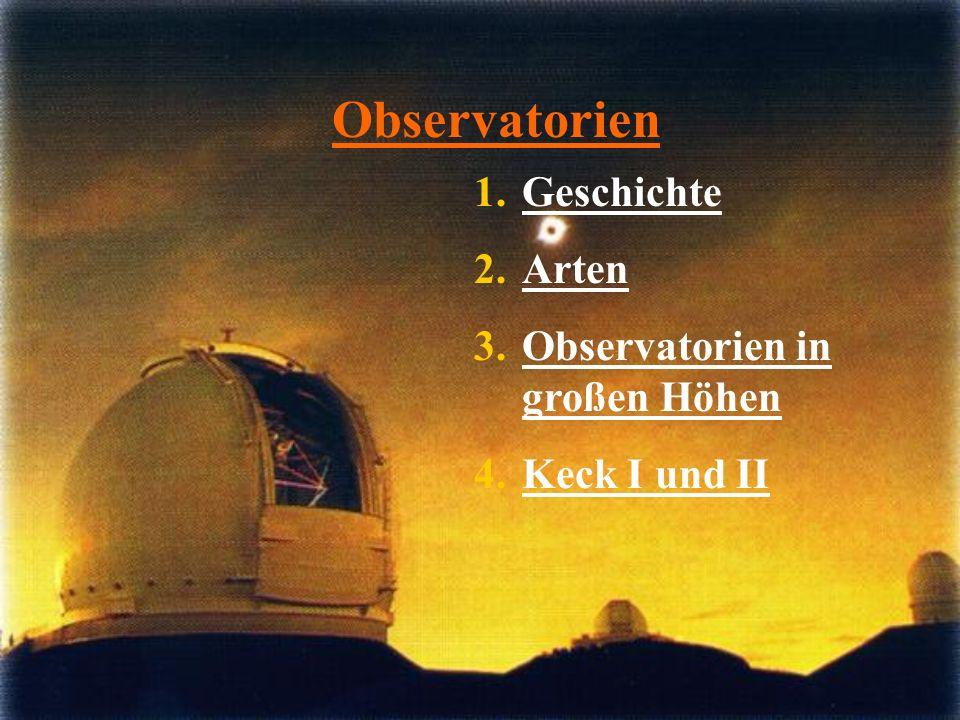 Observatorien 1.GeschichteGeschichte 2.ArtenArten 3.Observatorien in großen HöhenObservatorien in großen Höhen 4.Keck I und IIKeck I und II