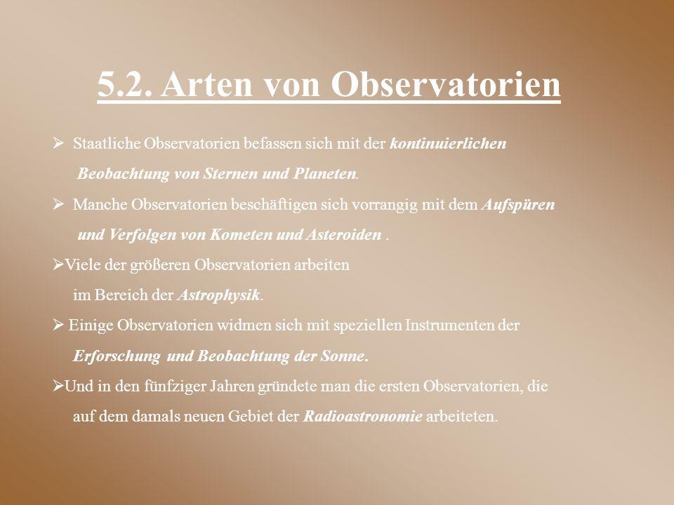  Staatliche Observatorien befassen sich mit der kontinuierlichen Beobachtung von Sternen und Planeten.  Manche Observatorien beschäftigen sich vorra