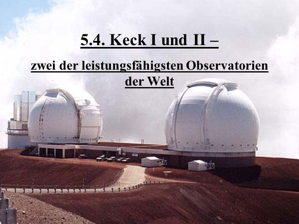 5.4. Keck I und II – zwei der leistungsfähigsten Observatorien der Welt