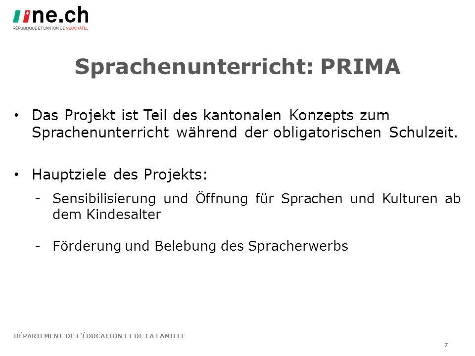 DÉPARTEMENT DE L ÉDUCATION ET DE LA FAMILLE 7 Sprachenunterricht: PRIMA Das Projekt ist Teil des kantonalen Konzepts zum Sprachenunterricht während der obligatorischen Schulzeit.