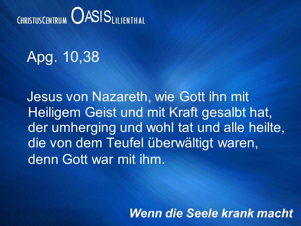 Apg. 10,38 Jesus von Nazareth, wie Gott ihn mit Heiligem Geist und mit Kraft gesalbt hat, der umherging und wohl tat und alle heilte, die von dem Teuf