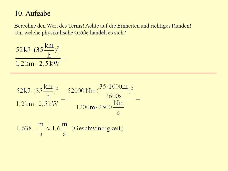 10. Aufgabe Berechne den Wert des Terms. Achte auf die Einheiten und richtiges Runden.