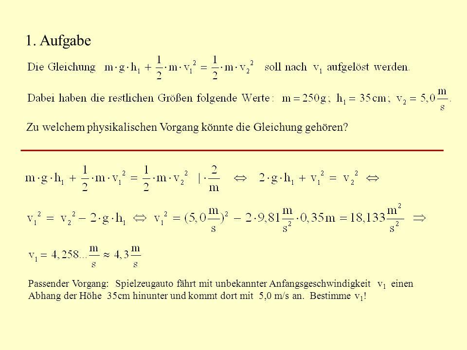 1. Aufgabe Zu welchem physikalischen Vorgang könnte die Gleichung gehören.