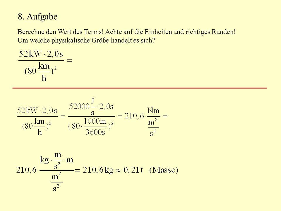 8. Aufgabe Berechne den Wert des Terms. Achte auf die Einheiten und richtiges Runden.
