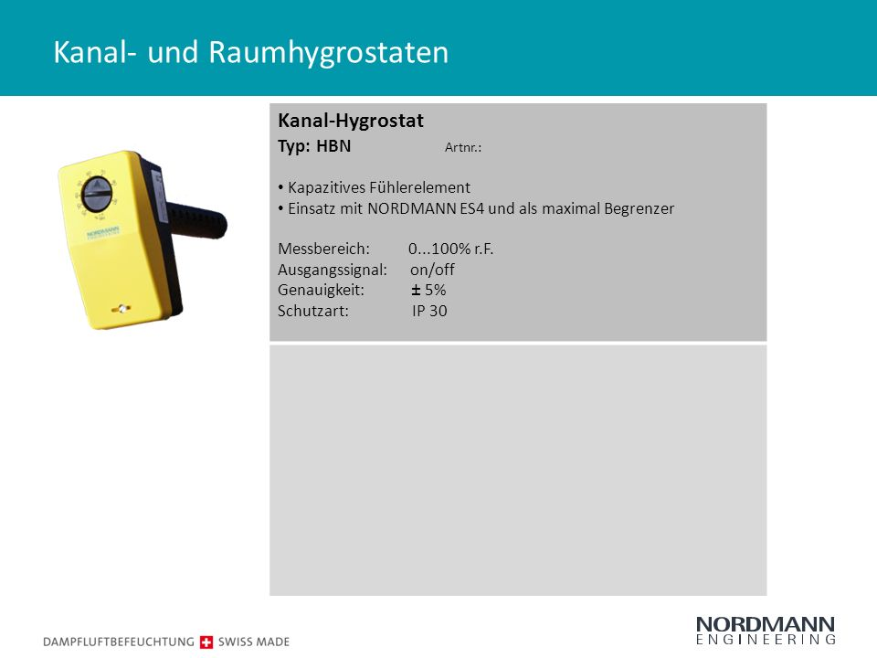 Kanal- und Raumhygrostaten Kanal-Hygrostat Typ: HBN Artnr.: Kapazitives Fühlerelement Einsatz mit NORDMANN ES4 und als maximal Begrenzer Messbereich: 0...100% r.F.
