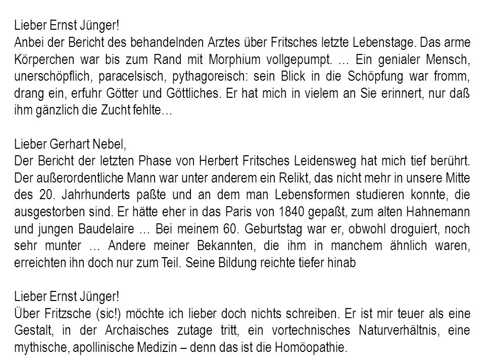 Lieber Ernst Jünger! Anbei der Bericht des behandelnden Arztes über Fritsches letzte Lebenstage. Das arme Körperchen war bis zum Rand mit Morphium vol