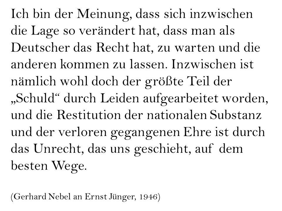 Ich bin der Meinung, dass sich inzwischen die Lage so verändert hat, dass man als Deutscher das Recht hat, zu warten und die anderen kommen zu lassen.