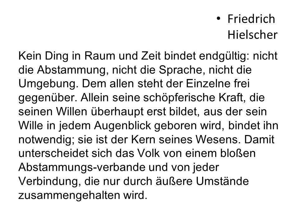 Friedrich Hielscher Kein Ding in Raum und Zeit bindet endgültig: nicht die Abstammung, nicht die Sprache, nicht die Umgebung. Dem allen steht der Einz