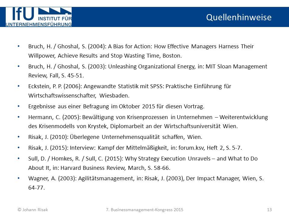 Quellenhinweise 13© Johann Risak7. Businessmanagement-Kongress 2015 Bruch, H. / Ghoshal, S. (2004): A Bias for Action: How Effective Managers Harness