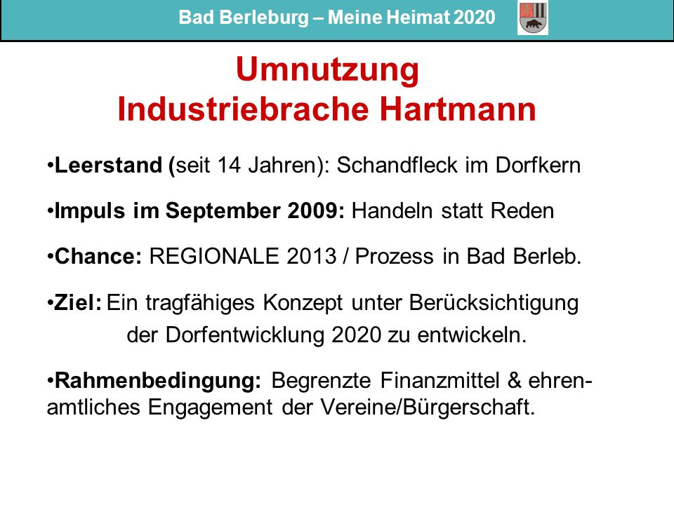 Bad Berleburg – Meine Heimat 2020 Umnutzung Industriebrache Hartmann Leerstand (seit 14 Jahren): Schandfleck im Dorfkern Impuls im September 2009: Han