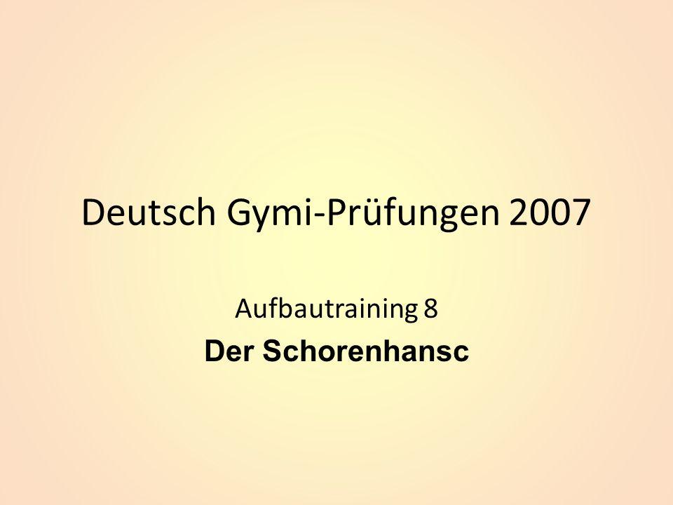 Deutsch Gymi-Prüfungen 2007 Aufbautraining 8 Der Schorenhansc
