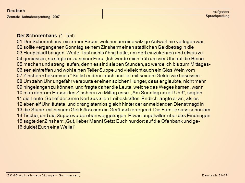 Deutsch Aufgaben Sprachprüfung Zentrale Aufnahmeprüfung 2007 Der Schorenhans (1. Teil) 01 Der Schorenhans, ein armer Bauer, welcher um eine witzige An