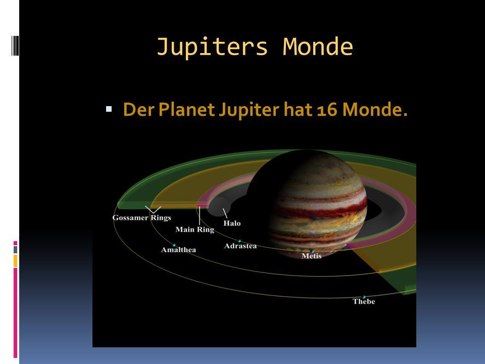 Jupiters Monde  Der Planet Jupiter hat 16 Monde.