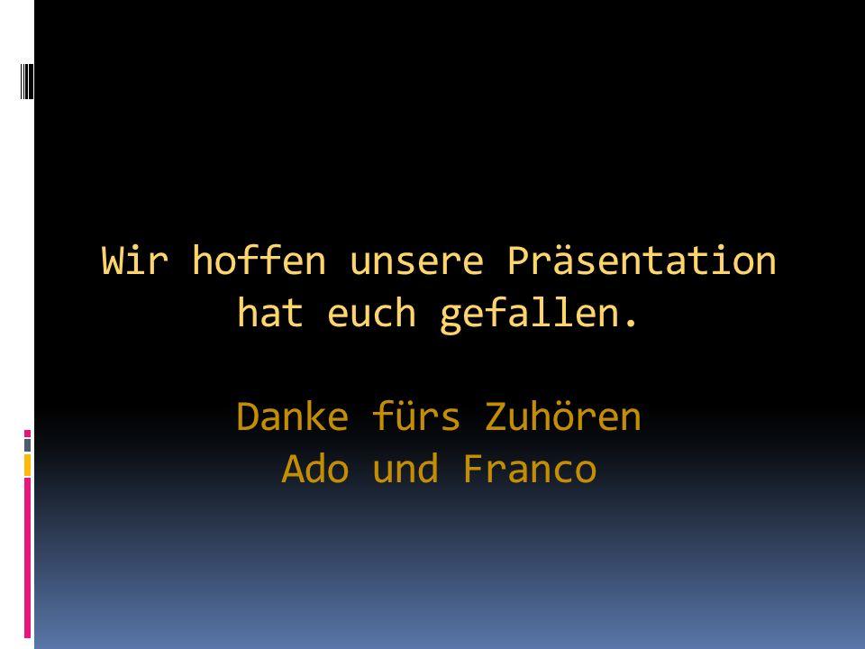 Wir hoffen unsere Präsentation hat euch gefallen. Danke fürs Zuhören Ado und Franco