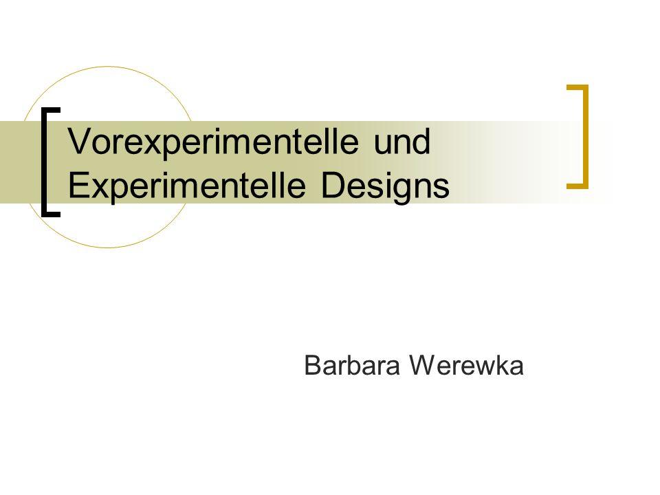 Vorexperimentelle und Experimentelle Designs Barbara Werewka