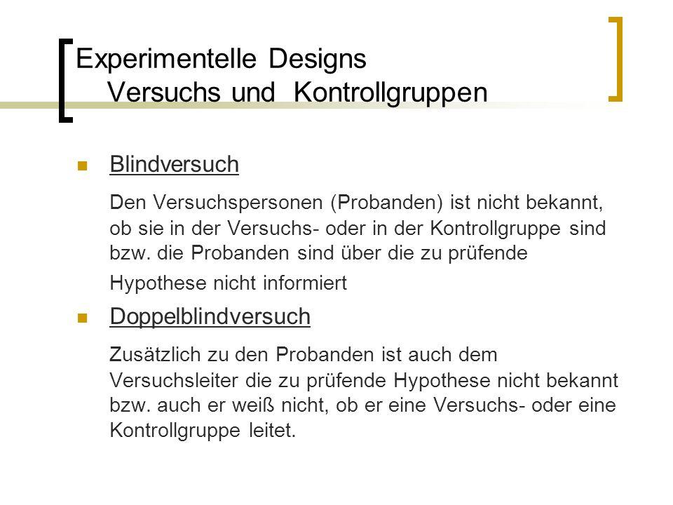 Experimentelle Designs Versuchs und Kontrollgruppen Blindversuch Den Versuchspersonen (Probanden) ist nicht bekannt, ob sie in der Versuchs- oder in der Kontrollgruppe sind bzw.