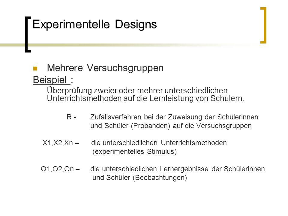 Experimentelle Designs Mehrere Versuchsgruppen Beispiel : Überprüfung zweier oder mehrer unterschiedlichen Unterrichtsmethoden auf die Lernleistung von Schülern.