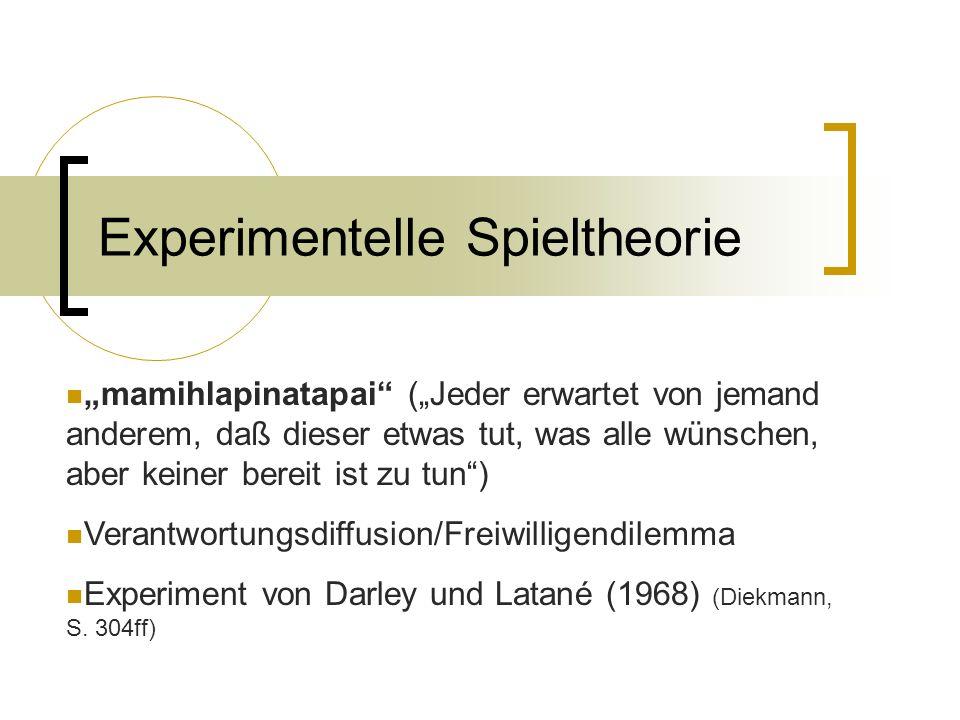 """Experimentelle Spieltheorie """"mamihlapinatapai (""""Jeder erwartet von jemand anderem, daß dieser etwas tut, was alle wünschen, aber keiner bereit ist zu tun ) Verantwortungsdiffusion/Freiwilligendilemma Experiment von Darley und Latané (1968) (Diekmann, S."""