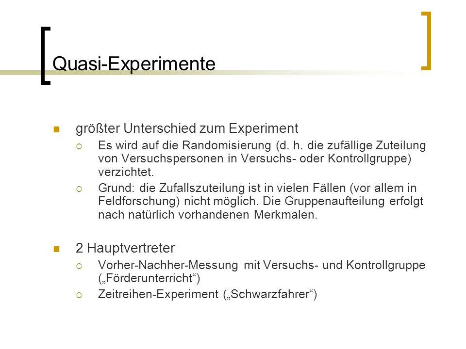 Quasi-Experimente größter Unterschied zum Experiment  Es wird auf die Randomisierung (d.