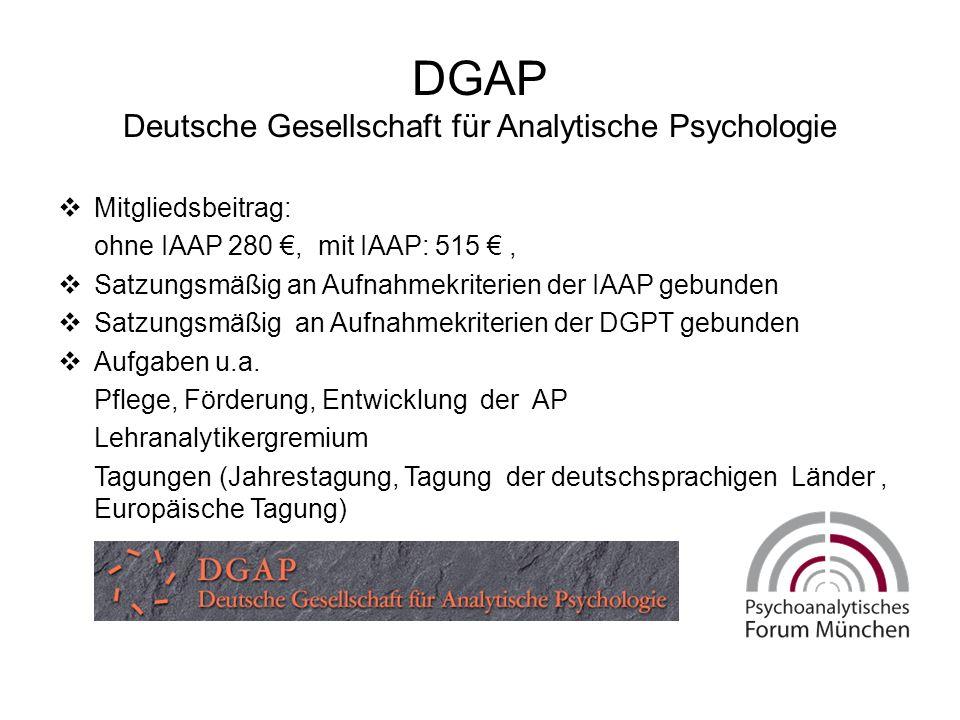 DGAP Deutsche Gesellschaft für Analytische Psychologie  Mitgliedsbeitrag: ohne IAAP 280 €, mit IAAP: 515 €,  Satzungsmäßig an Aufnahmekriterien der