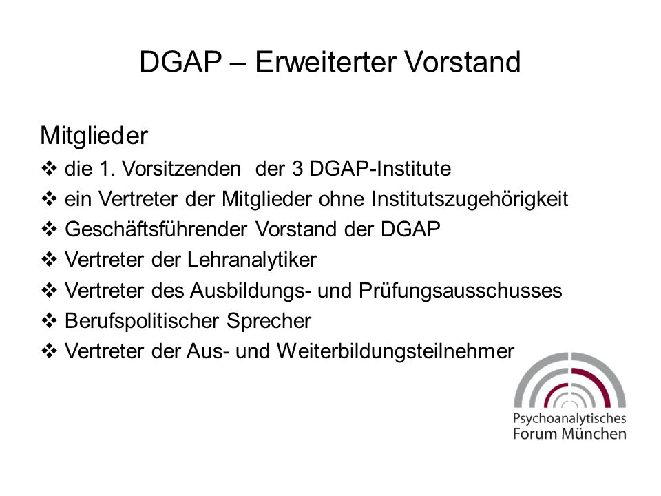 DGAP – Erweiterter Vorstand Mitglieder  die 1. Vorsitzenden der 3 DGAP-Institute  ein Vertreter der Mitglieder ohne Institutszugehörigkeit  Geschäf