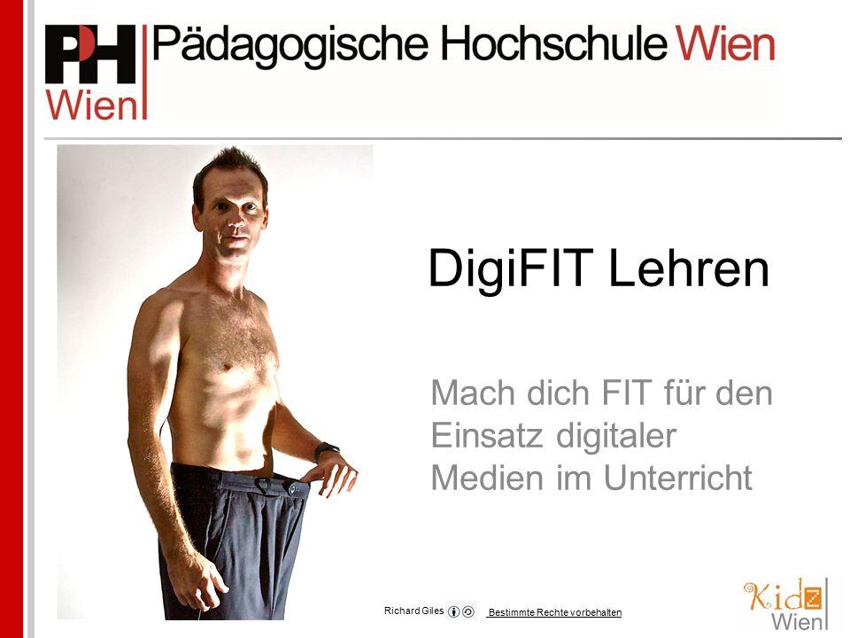 DigiFIT Lehren Mach dich FIT für den Einsatz digitaler Medien im Unterricht Richard Giles Bestimmte Rechte vorbehalten