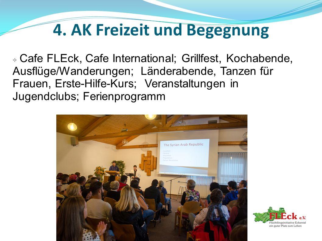 4. AK Freizeit und Begegnung  Cafe FLEck, Cafe International; Grillfest, Kochabende, Ausflüge/Wanderungen; Länderabende, Tanzen für Frauen, Erste-Hil