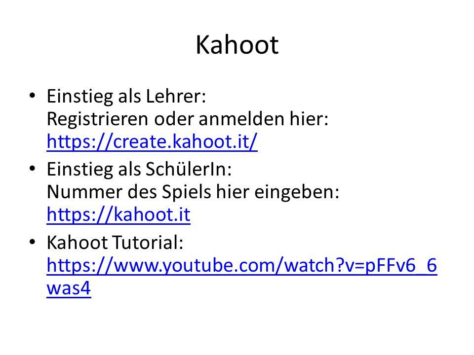 Kahoot Einstieg als Lehrer: Registrieren oder anmelden hier: https://create.kahoot.it/ https://create.kahoot.it/ Einstieg als SchülerIn: Nummer des Spiels hier eingeben: https://kahoot.it https://kahoot.it Kahoot Tutorial: https://www.youtube.com/watch?v=pFFv6_6 was4 https://www.youtube.com/watch?v=pFFv6_6 was4