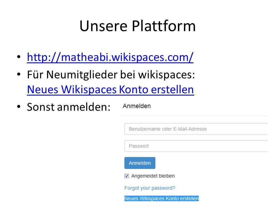Unsere Plattform http://matheabi.wikispaces.com/ Für Neumitglieder bei wikispaces: Neues Wikispaces Konto erstellen Neues Wikispaces Konto erstellen Sonst anmelden: