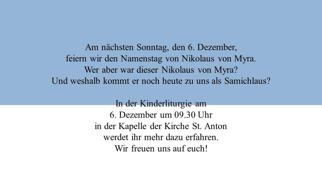 Am nächsten Sonntag, den 6. Dezember, feiern wir den Namenstag von Nikolaus von Myra.