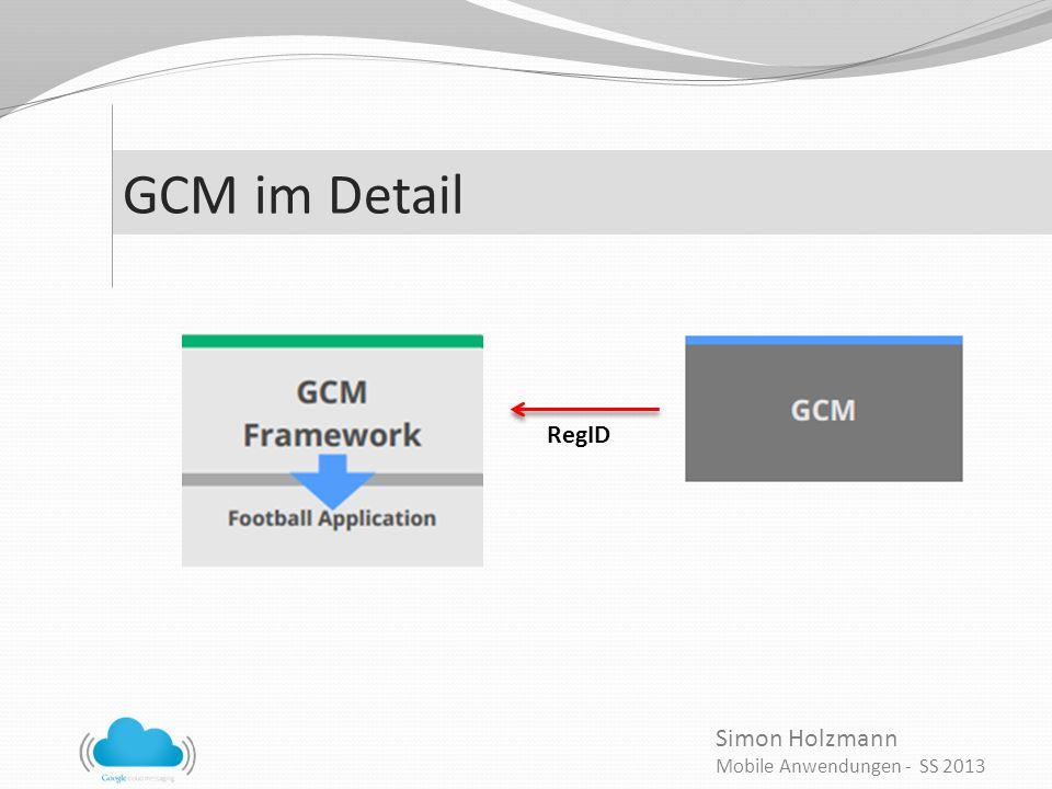 Simon Holzmann Mobile Anwendungen - SS 2013 GCM im Detail RegID