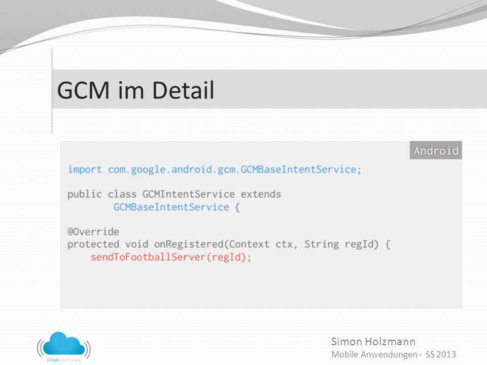 Simon Holzmann Mobile Anwendungen - SS 2013 GCM im Detail