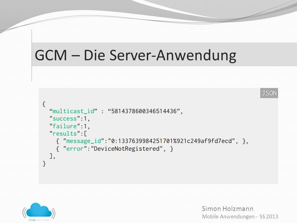 Simon Holzmann Mobile Anwendungen - SS 2013 GCM – Die Server-Anwendung