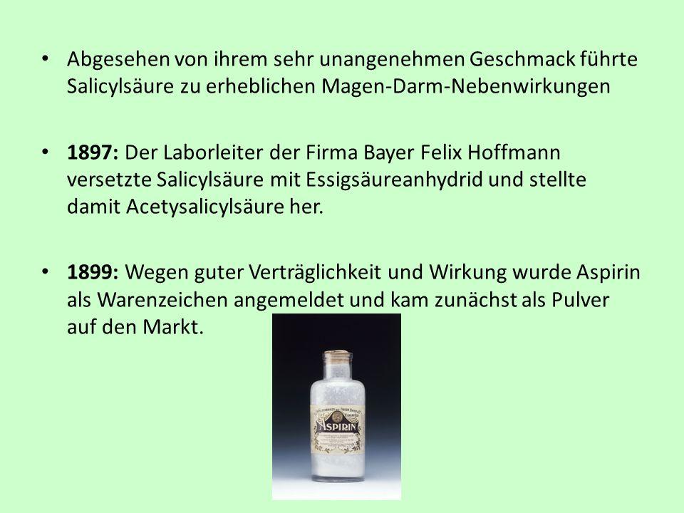 Abgesehen von ihrem sehr unangenehmen Geschmack führte Salicylsäure zu erheblichen Magen-Darm-Nebenwirkungen 1897: Der Laborleiter der Firma Bayer Fel