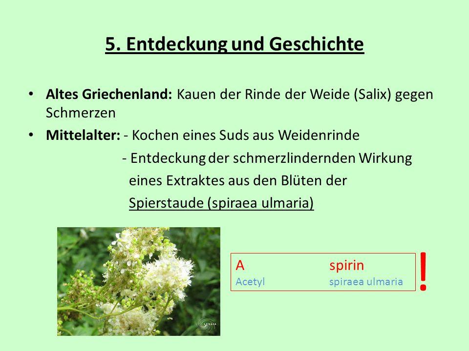 5. Entdeckung und Geschichte Altes Griechenland: Kauen der Rinde der Weide (Salix) gegen Schmerzen Mittelalter: - Kochen eines Suds aus Weidenrinde -