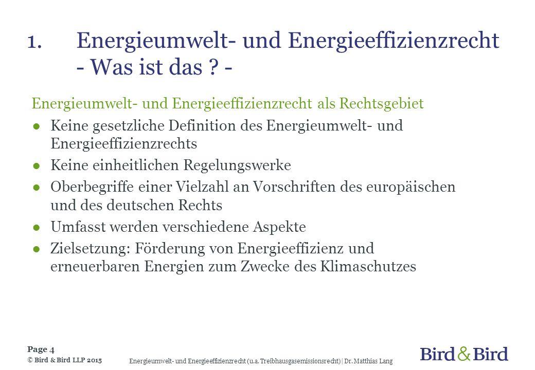 1.Energieumwelt- und Energieeffizienzrecht - Was ist das ? - © Bird & Bird LLP 2015 Page 4 Energieumwelt- und Energieeffizienzrecht (u.a. Treibhausgas